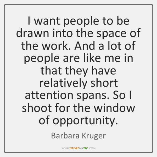 I want people to be drawn into the space of the work. ...