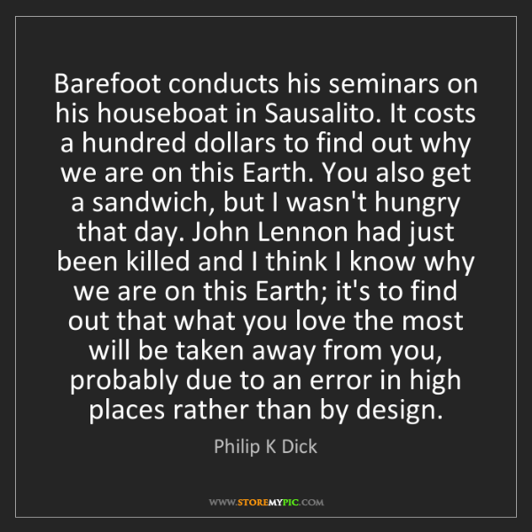 Philip K Dick: Barefoot conducts his seminars on his houseboat in Sausalito....
