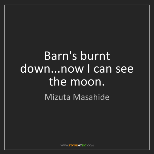 Mizuta Masahide: Barn's burnt down...now I can see the moon.