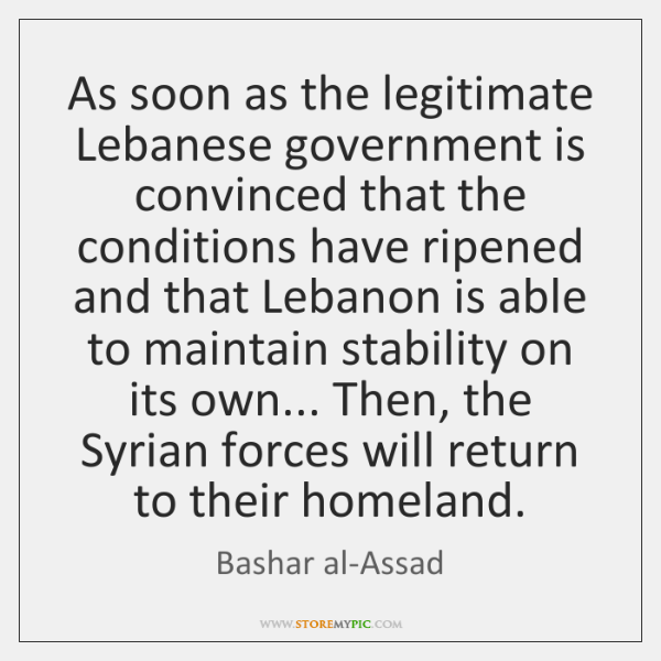 As soon as the legitimate Lebanese government is convinced that the conditions ...