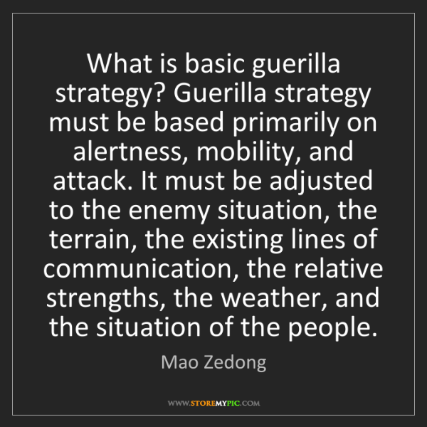 Mao Zedong: What is basic guerilla strategy? Guerilla strategy must...