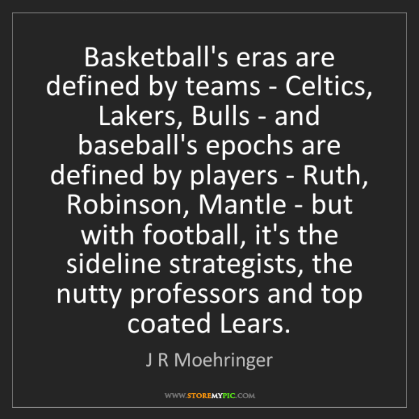 J R Moehringer: Basketball's eras are defined by teams - Celtics, Lakers,...