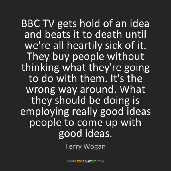 Terry Wogan: BBC TV gets hold of an idea and beats it to death until...