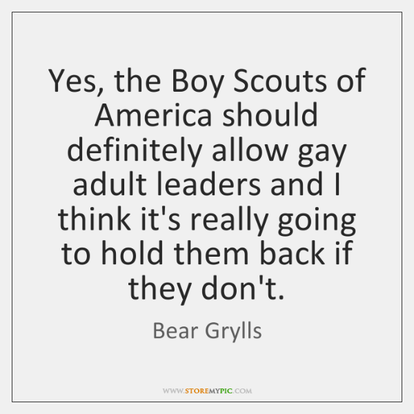 Yes, the Boy Scouts of America should definitely allow gay adult leaders ...