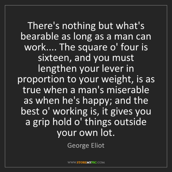 George Eliot: There's nothing but what's bearable as long as a man...