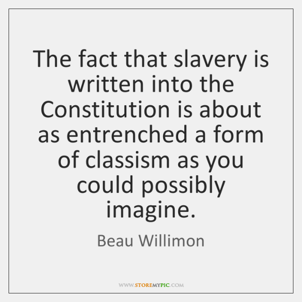 The fact that slavery is written into the Constitution is about as ...