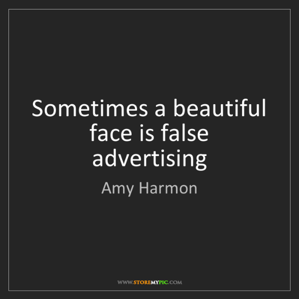 Amy Harmon: Sometimes a beautiful face is false advertising