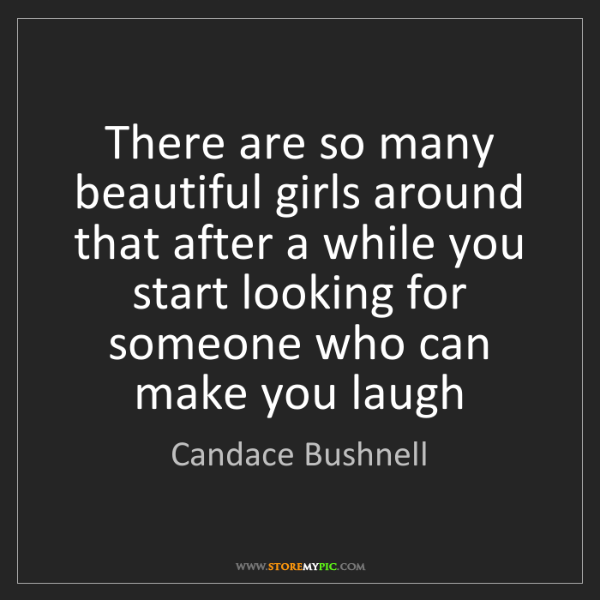 Candace Bushnell: There are so many beautiful girls around that after a...