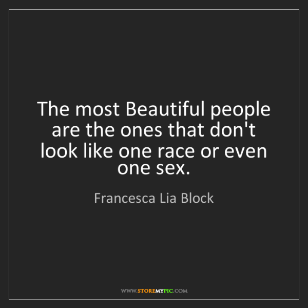 Francesca Lia Block: The most Beautiful people are the ones that don't look...
