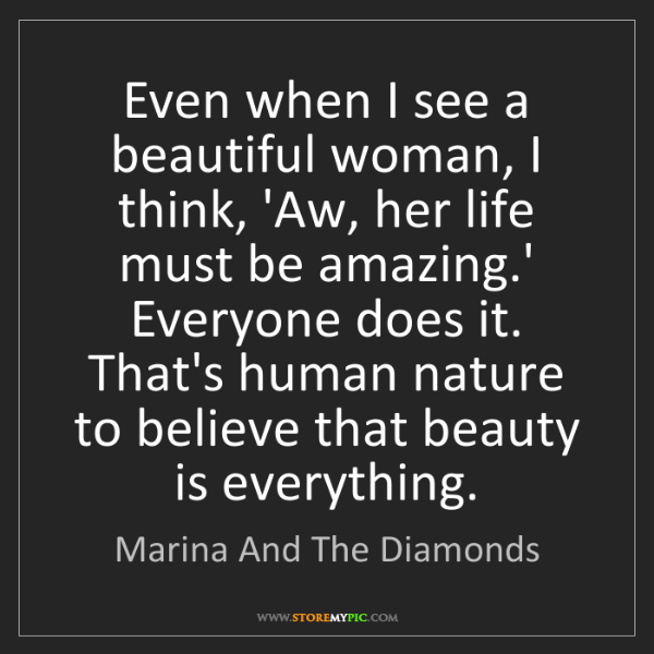 Marina And The Diamonds: Even when I see a beautiful woman, I think, 'Aw, her...