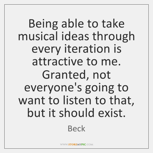Being able to take musical ideas through every iteration is attractive to ...