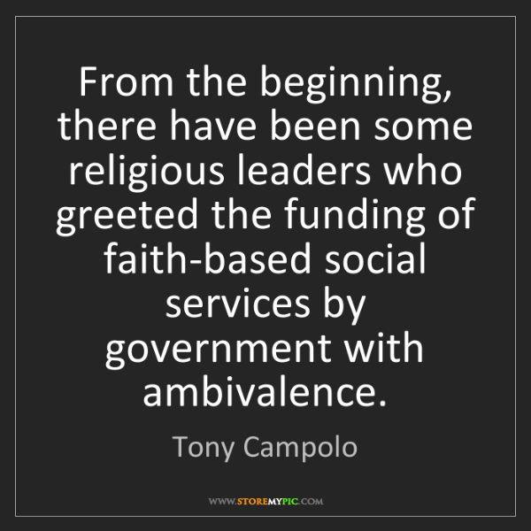 Tony Campolo: From the beginning, there have been some religious leaders...