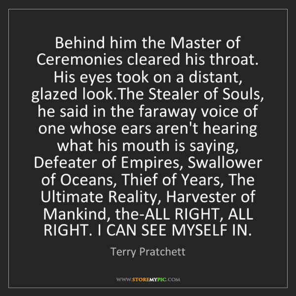 Terry Pratchett: Behind him the Master of Ceremonies cleared his throat....