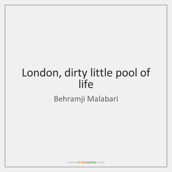 London, dirty little pool of life