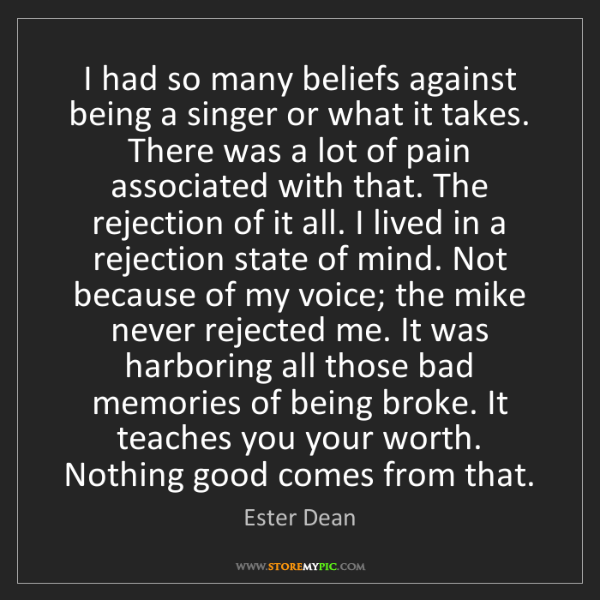 Ester Dean: I had so many beliefs against being a singer or what...
