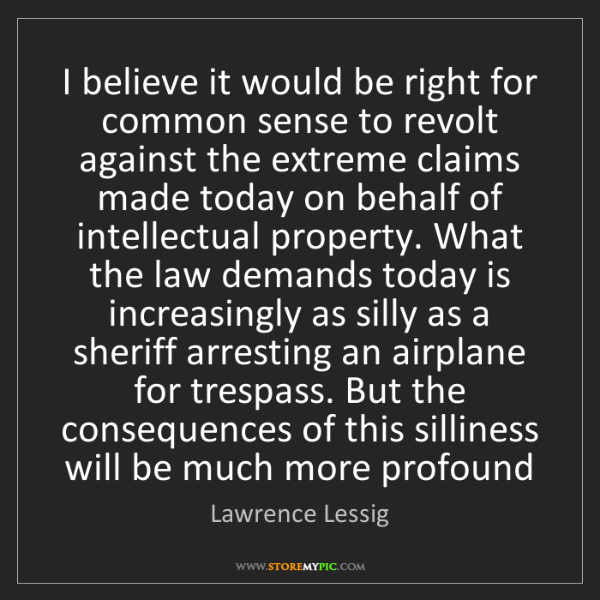 Lawrence Lessig: I believe it would be right for common sense to revolt...