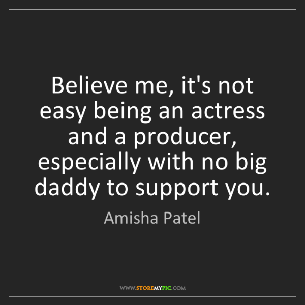Amisha Patel: Believe me, it's not easy being an actress and a producer,...