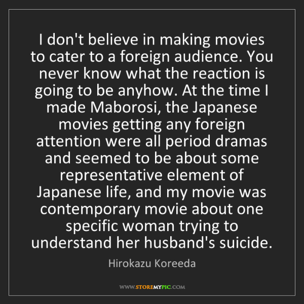 Hirokazu Koreeda: I don't believe in making movies to cater to a foreign...