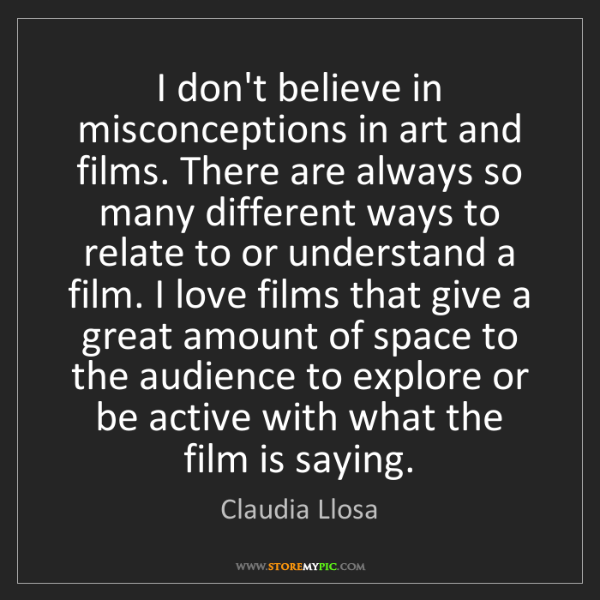 Claudia Llosa: I don't believe in misconceptions in art and films. There...