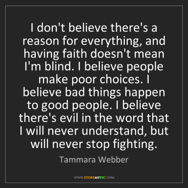 Tammara Webber: I don't believe there's a reason for everything, and...