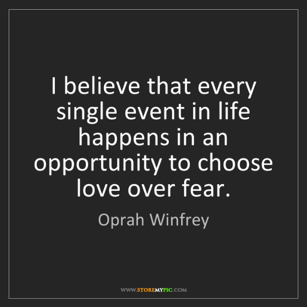 Oprah Winfrey: I believe that every single event in life happens in...