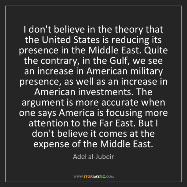 Adel al-Jubeir: I don't believe in the theory that the United States...