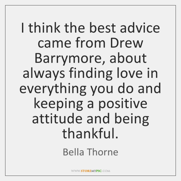 I think the best advice came from Drew Barrymore, about always finding ...