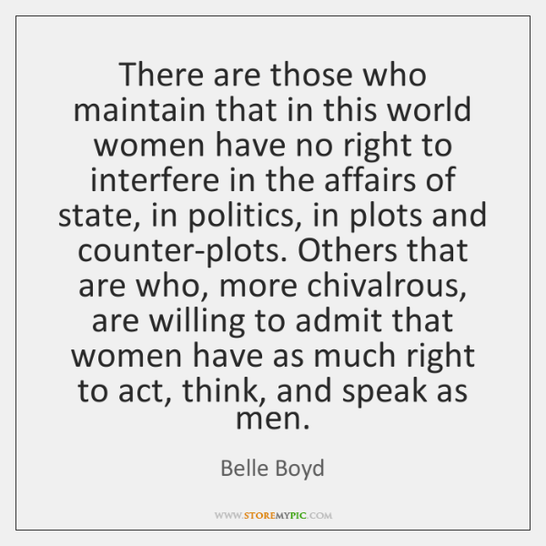 There are those who maintain that in this world women have no ...