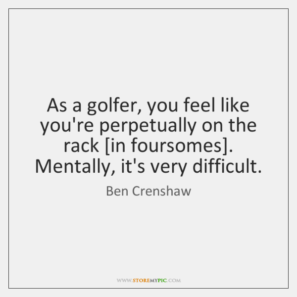 As a golfer, you feel like you're perpetually on the rack [in ...