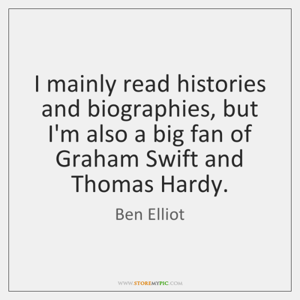 I mainly read histories and biographies, but I'm also a big fan ...