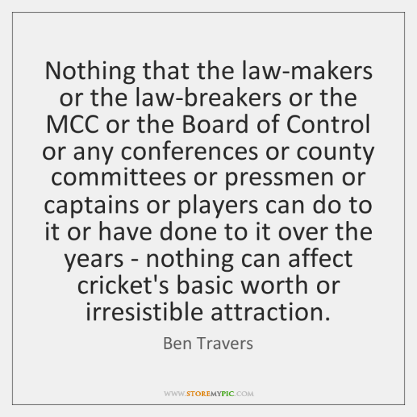 Nothing that the law-makers or the law-breakers or the MCC or the ...