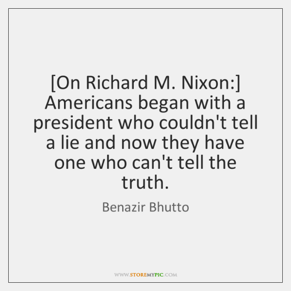 [On Richard M. Nixon:] Americans began with a president who couldn't tell ...