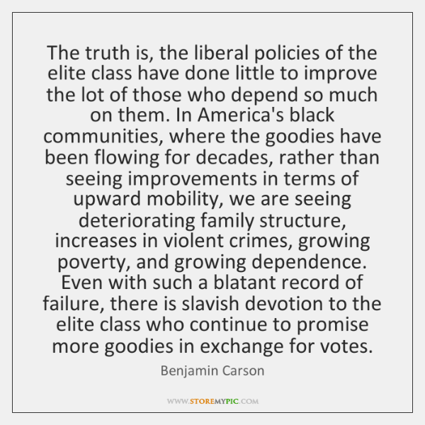 The truth is, the liberal policies of the elite class have done ...