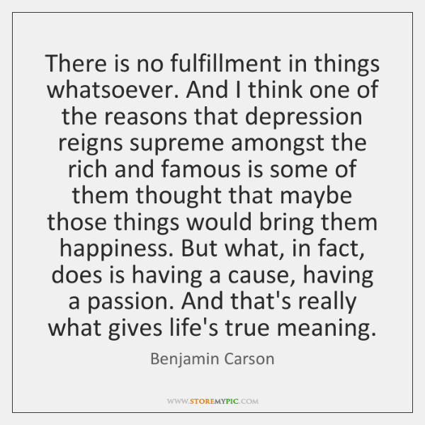 There is no fulfillment in things whatsoever. And I think one of ...