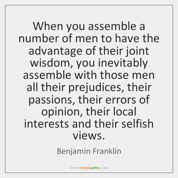 When you assemble a number of men to have the advantage of ...