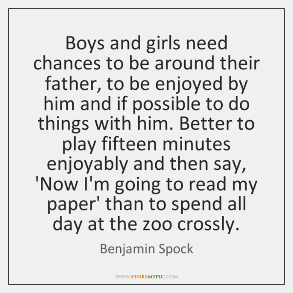 Boys and girls need chances to be around their father, to be ...