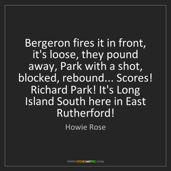 Howie Rose: Bergeron fires it in front, it's loose, they pound away,...