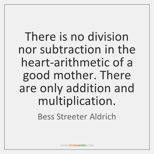 There is no division nor subtraction in the heart-arithmetic of a good ...