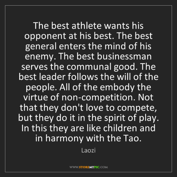 Laozi: The best athlete wants his opponent at his best. The...