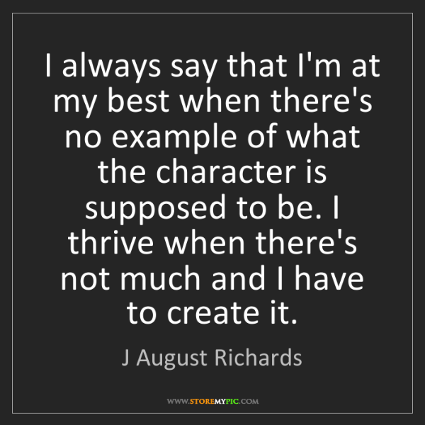 J August Richards: I always say that I'm at my best when there's no example...