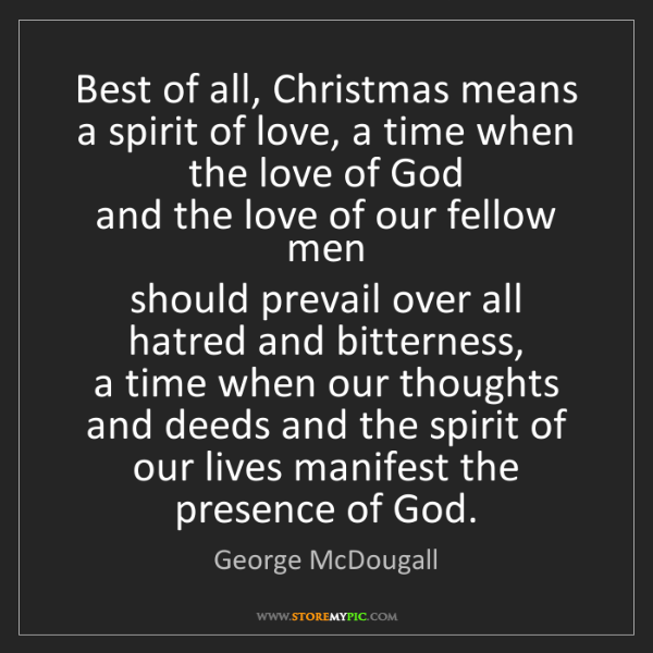 George McDougall: Best of all, Christmas means a spirit of love, a time...