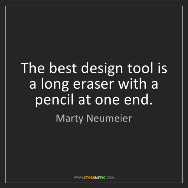 Marty Neumeier: The best design tool is a long eraser with a pencil at...