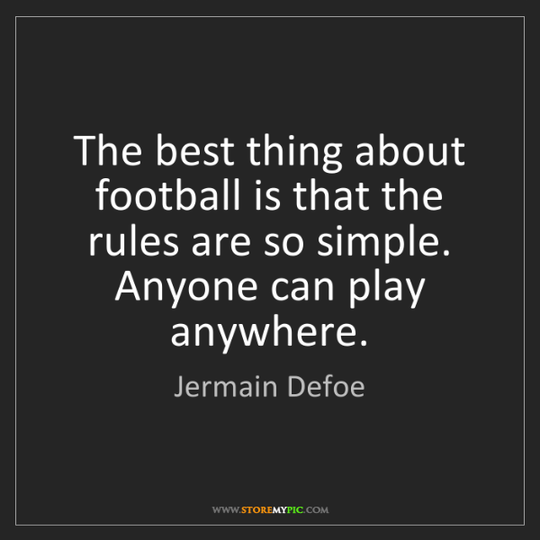 Jermain Defoe: The best thing about football is that the rules are so...