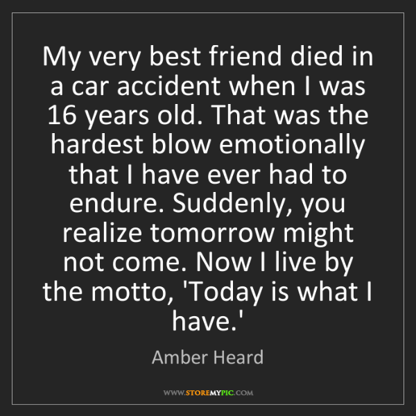 Amber Heard: My very best friend died in a car accident when I was...