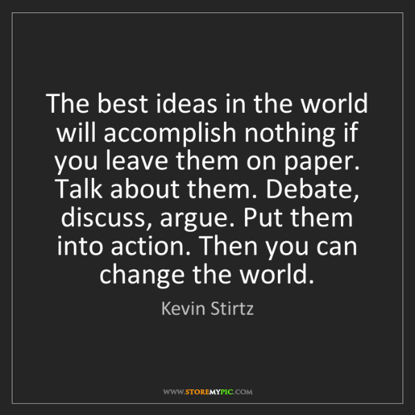 Kevin Stirtz: The best ideas in the world will accomplish nothing if...