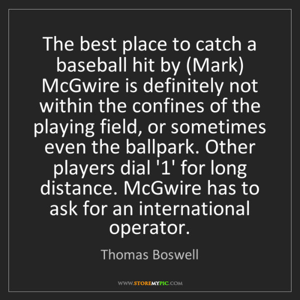 Thomas Boswell: The best place to catch a baseball hit by (Mark) McGwire...