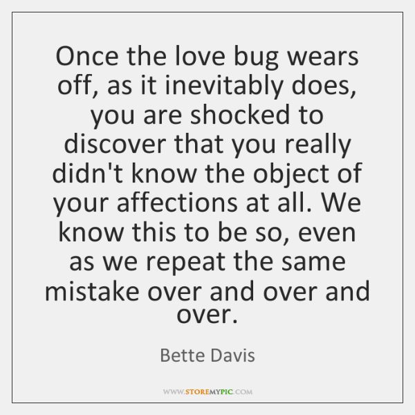 Once the love bug wears off, as it inevitably does, you are ...