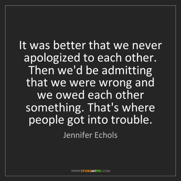 Jennifer Echols: It was better that we never apologized to each other....