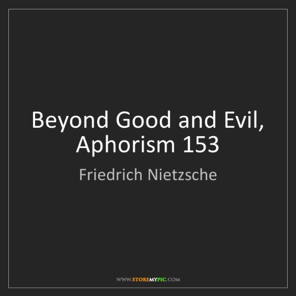 Friedrich Nietzsche: Beyond Good and Evil, Aphorism 153