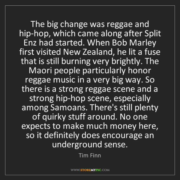 Tim Finn: The big change was reggae and hip-hop, which came along...